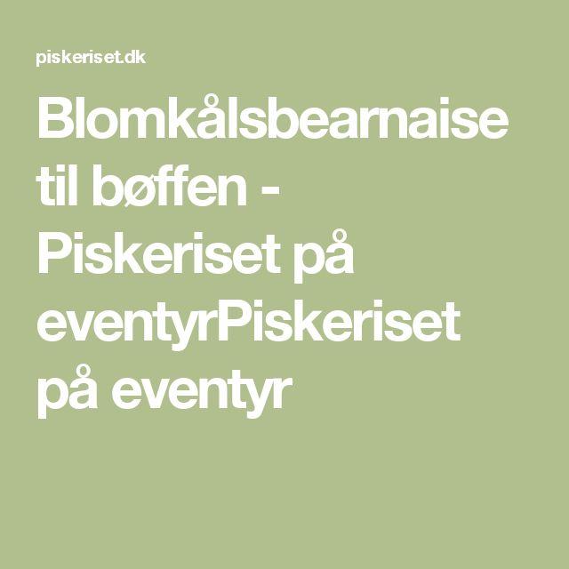 Blomkålsbearnaise til bøffen - Piskeriset på eventyrPiskeriset på eventyr