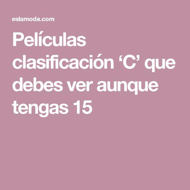 Películas clasificación 'C' que debes ver aunque tengas 15
