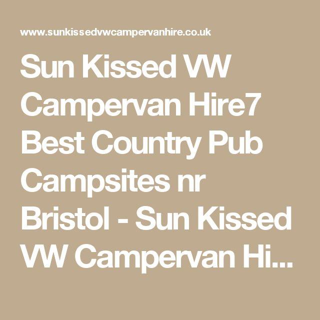 Sun Kissed VW Campervan Hire7 Best Country Pub Campsites nr Bristol - Sun Kissed VW Campervan Hire