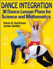Dance Integration: 36 Dance Lesson Plans for Science and Mathematics, by Karen Kaufmann and Jordan Dehline