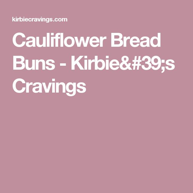 Cauliflower Bread Buns - Kirbie's Cravings
