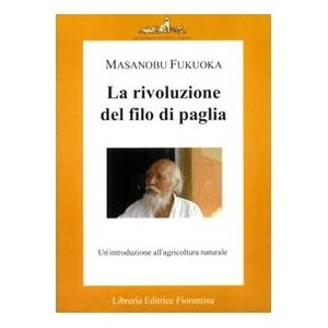 La rivoluzione del filo di paglia. Un'introduzione all'agricoltura naturale - Masanobu Fukuoka, G. Pucci, M. Borgato