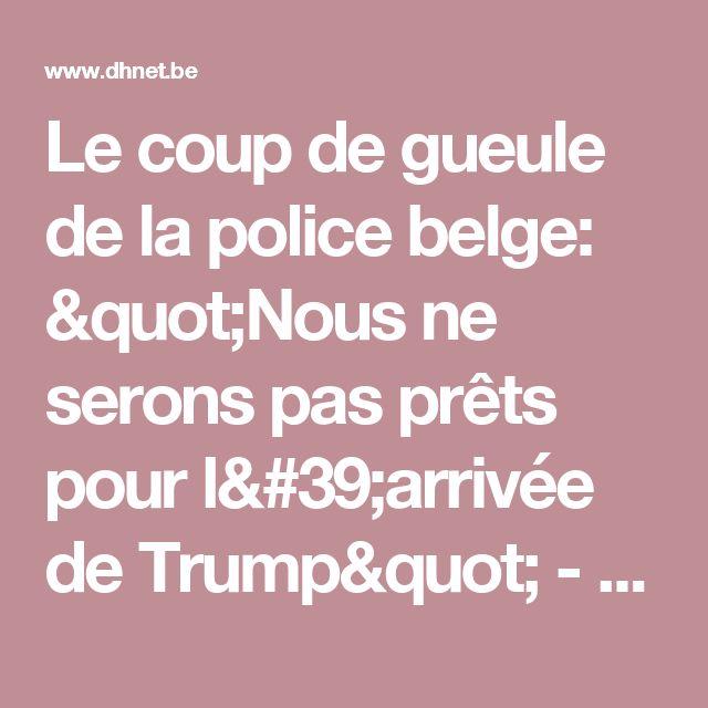 """Le coup de gueule de la police belge: """"Nous ne serons pas prêts pour l'arrivée de Trump"""" - La DH"""