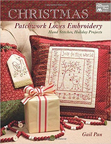 Christmas Patchwork Loves Embroidery: Hand Stitches, Holiday Projects: Gail Pan: 9781604686937: Books - Amazon.ca