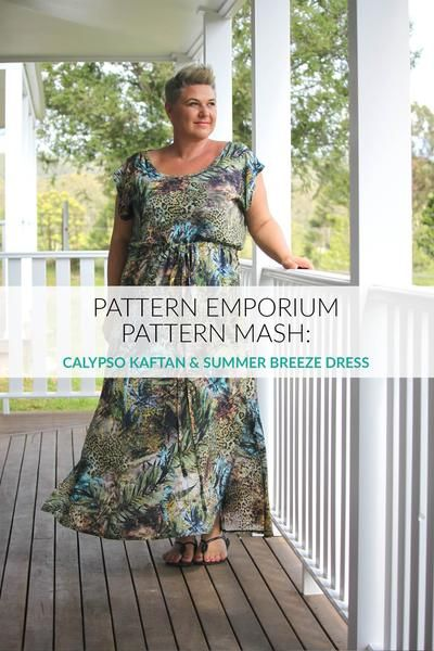 Pattern mash the Calypso Kaftan & Summer Breeze dress patterns to create an easy summer dress.