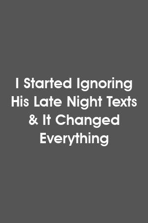 Comecei a ignorar seus textos tarde da noite e mudou tudo   – Relationship Goals