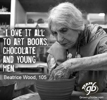 "An interesting example of ""creativity and aging!"" ~~""We celebrate the Rock Stars of Aging because they show us all what's possible. Ceramic artist Beatrice Wood worked on a potter's wheel every day until she was 103. Wood who said ""My life is full of mistakes. They're like pebbles that make a good road,"" died at age 105."