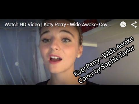Watch HD Video | Katy Perry - Wide Awake- Cover by Sophie Taylor