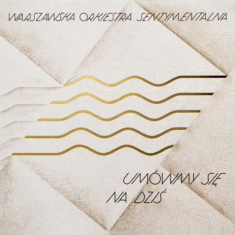 Warszawska Orkiestra Sentymentalna:Umówmy się na dziś