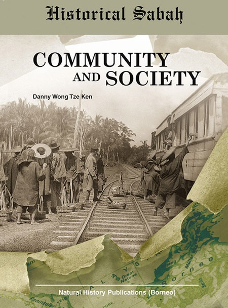 Historical Sabah: Community and Society by Danny Wong Tze Ken