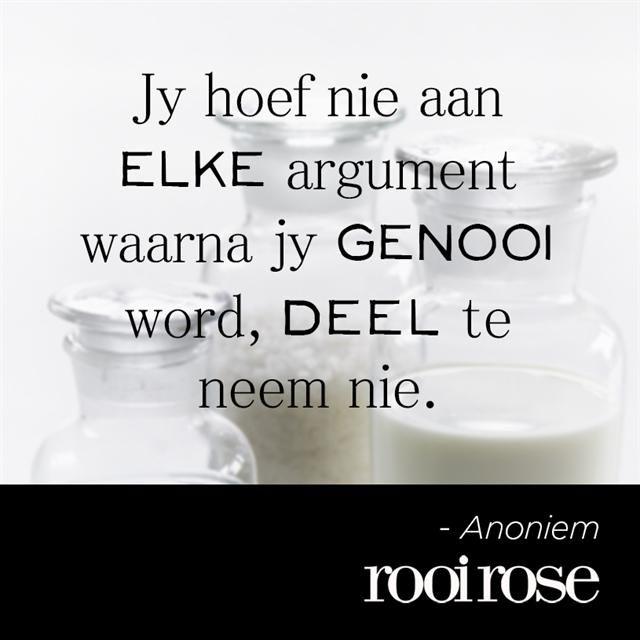 """""""Jy hoef nie aan elke argument waarna jy genooi word, deel te neem nie."""" #quotes #words #inspiration #argument"""