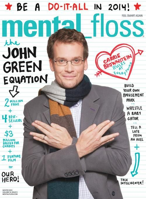 """I am on the cover of mental_floss magazine.  That is so weird.  It's like when I was a kid and you could go to Disney World and get your face put on an issue of Time Magazine and the headline would be like, """"OUR YOUNGEST PRESIDENT EVER!""""  Except this is real. -John Green"""