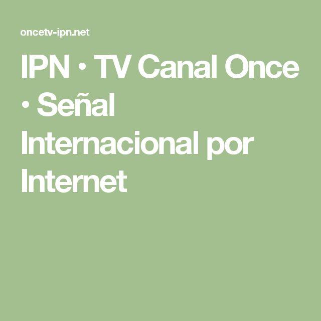 IPN • TV Canal Once • Señal Internacional por Internet
