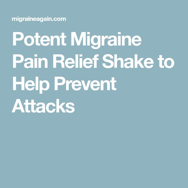 Potent Migraine Pain Relief Shake to Help Prevent Attacks