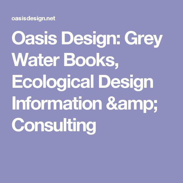 Oasis Design: Grey Water Books, Ecological Design Information & Consulting