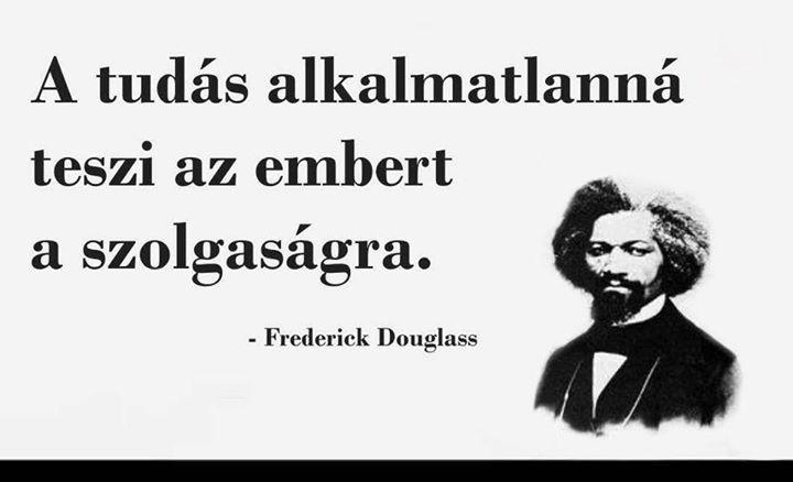 Frederick Douglass bölcsessége a tudásról. A kép forrása: Freedom # Facebook