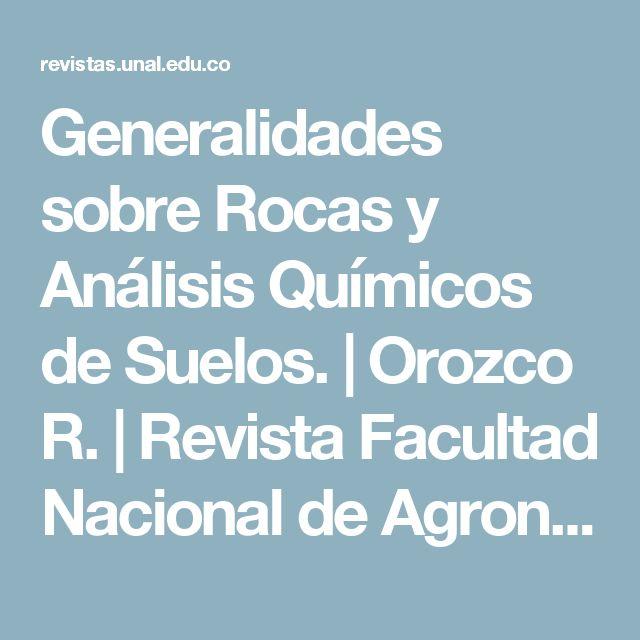 Generalidades sobre Rocas y Análisis Químicos de Suelos. | Orozco R. | Revista Facultad Nacional de Agronomía