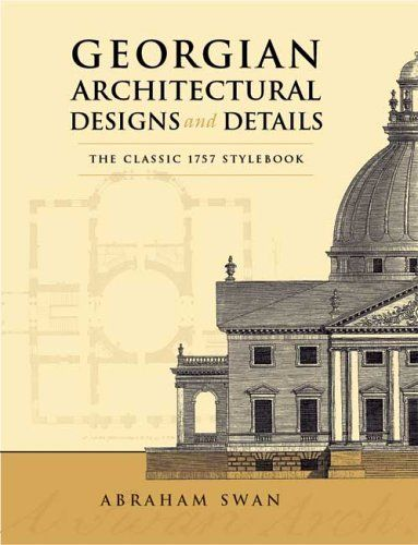 Georgian Architectural Designs and Details: The Classic 1757 Stylebook (Dover Architecture):Amazon:Books