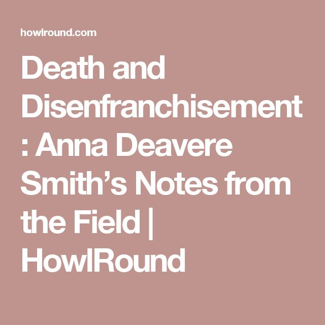 Death and Disenfranchisement: Anna Deavere Smith's Notes from the Field | HowlRound