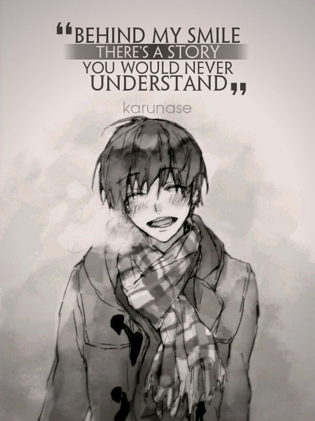 """Behind my smile, there's a story you would never understand.."" 
