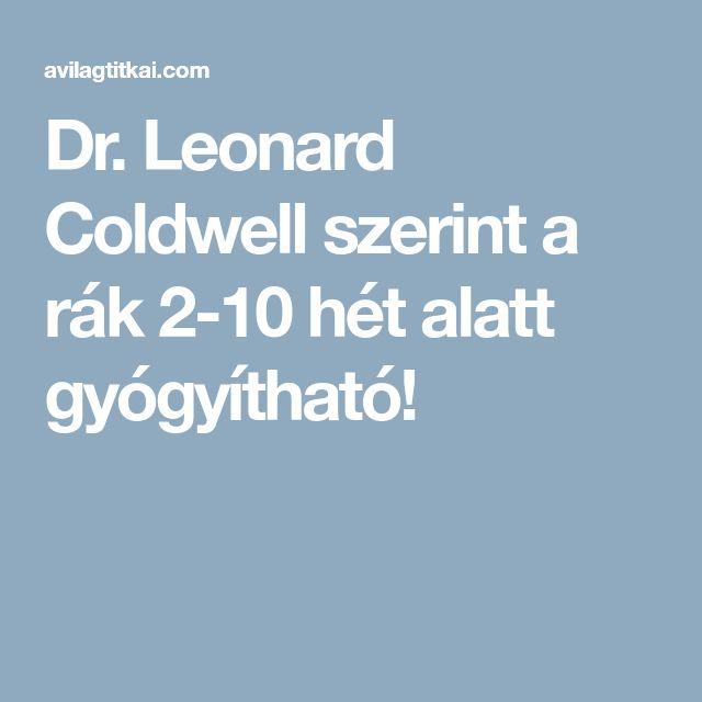 Dr. Leonard Coldwell szerint a rák 2-10 hét alatt gyógyítható!
