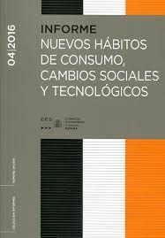 Nuevos hábitos de consumo, cambios sociales y tecnológicos / CES. Madrid : Consejo Económico y Social, 2017.
