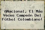 http://tecnoautos.com/wp-content/uploads/imagenes/tendencias/thumbs/nacional-el-mas-veces-campeon-del-futbol-colombiano.jpg Nacional vs Junior. ¡Nacional, el más veces campeón del fútbol colombiano!, Enlaces, Imágenes, Videos y Tweets - http://tecnoautos.com/actualidad/nacional-vs-junior-nacional-el-mas-veces-campeon-del-futbol-colombiano/