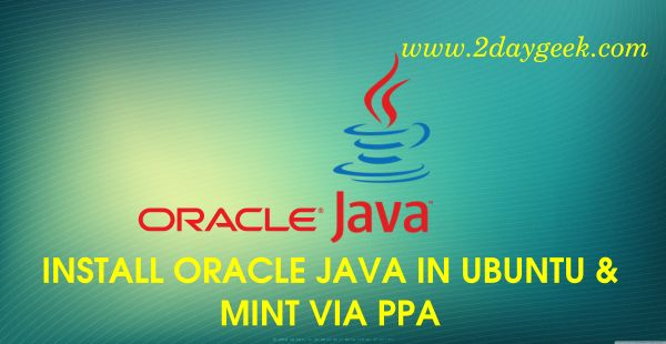 2daygeek.com Linux tips, tricks & news today ! How To Install Oracle JAVA (JAVA 9,JAVA 8,JAVA 7,JAVA 6) via PPA in Ubuntu & Mint. Through on this article you will get idea to Install Oracle JAVA 9, Oracle JAVA 8, Oracle JAVA 7, Oracle JAVA 6 in LinuxMint & Ubuntu systems.