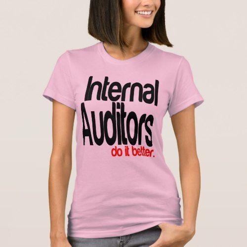 Internal Auditors Do It Better T-Shirt