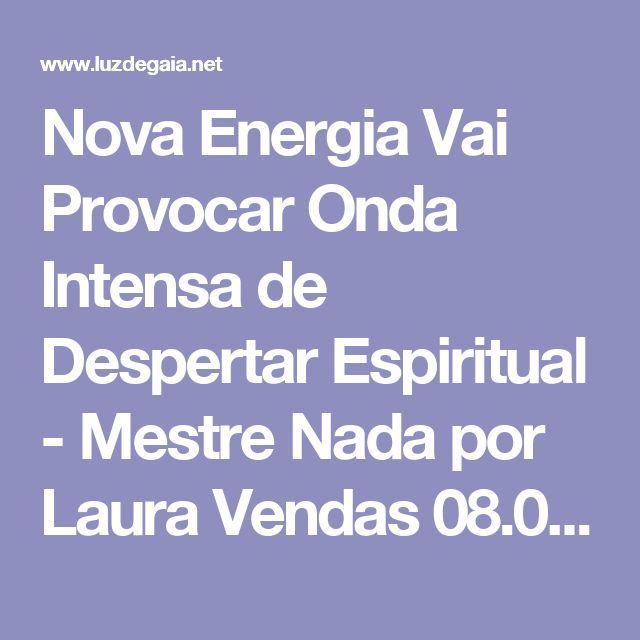 Nova Energia Vai Provocar Onda Intensa de Despertar Espiritual - Mestre  Nada por Laura Vendas 08.01.17