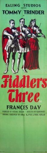 "Fiddlers Three is a 1944 British black-and-white comedy with music. The film was produced by Michael Balcon and directed by Harry Watt. The cast included Tommy Trinder, Sonnie Hale, Frances Day, Francis L. Sullivan, Diana Decker and Elisabeth Welch. Making their film debuts were James Robertson Justice, and Kay Kendall near the bottom of the cast list, as the ""Girl Who Asks About Her Future At Orgy"".  Directed by Harry Watt - Produced by Michael Balcon and Released by Ealing Distribution."