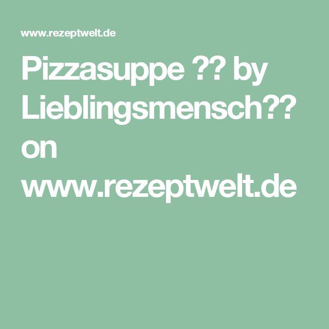 Pizzasuppe 🇮🇹 by Lieblingsmensch❤️ on www.rezeptwelt.de