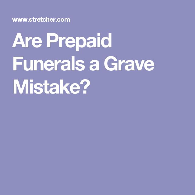 Are Prepaid Funerals a Grave Mistake?