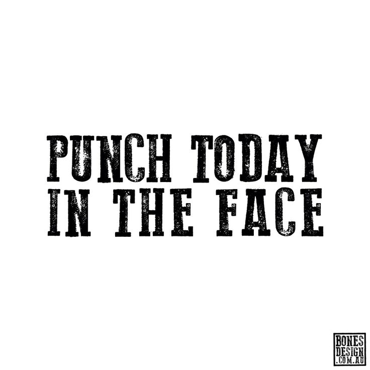 Punch today in the face © BONES DESIGN