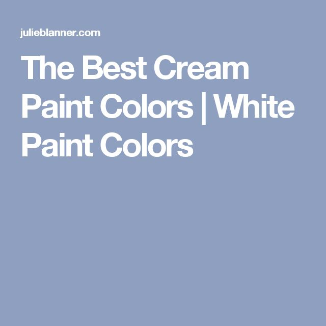 The Best Cream Paint Colors | White Paint Colors