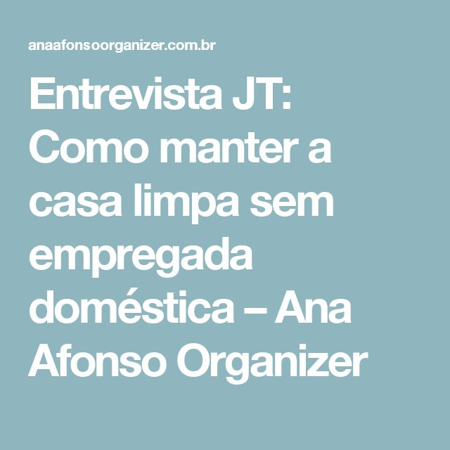 Entrevista JT: Como manter a casa limpa sem empregada doméstica – Ana Afonso Organizer