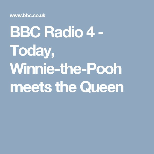 BBC Radio 4 - Today, Winnie-the-Pooh meets the Queen
