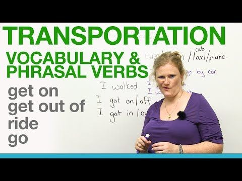 Transportation Vocabulary & Phrasal Verbs - GET ON, GET OUT OF, RIDE, GO - YouTube