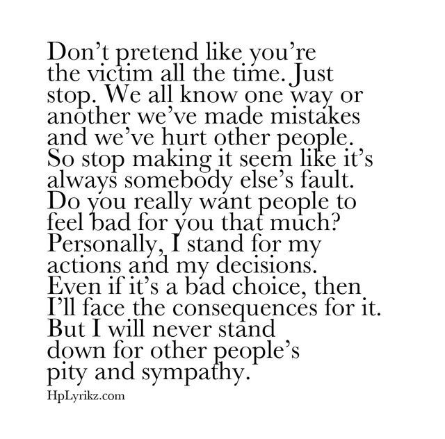"""""""We all know one way or another, we've made mistakes and we've hurt other people. So stop making it seem like it's always someone else's fault.""""~I like this. It's so true. Take ownership in what you do and stop looking like a 'victim' all the time."""