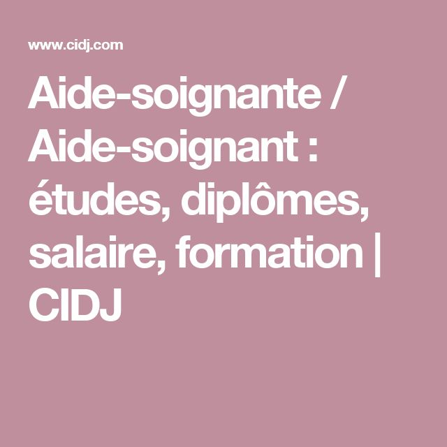 Aide-soignante / Aide-soignant : études, diplômes, salaire, formation | CIDJ