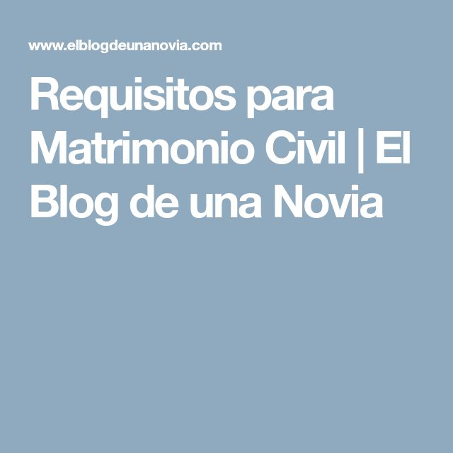Requisitos para Matrimonio Civil | El Blog de una Novia