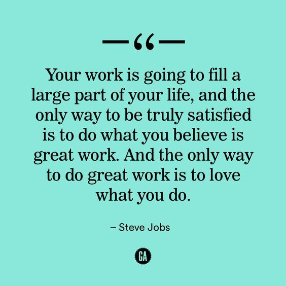 your work if going to fill a large part of your life and the only way to be truly satisfied is to do what you believe is great work - I Love My Job Do You Really Like Your Job