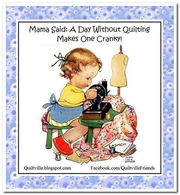 Mama Said: A Day Without Quilting Makes One Cranky!! Daily Quilt Goodies! https://www.facebook.com/QuiltvilleFriends Click Like>Get Notifications>Add to Interest lists & Follow! #quilt #quilting #patchwork #sewing #quiltville