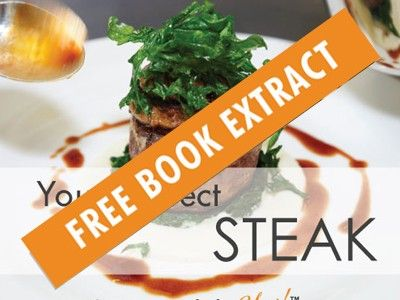"""Well done for coming this far on your Perfect Steak Journey.  This link is another step we encourage you to take.  It's your FREE EXTRACT from our book """"How To Cook The Perfect Steak"""" and it gives you a taste of what you'll get if you go ahead and pick up your very own copy of the book."""