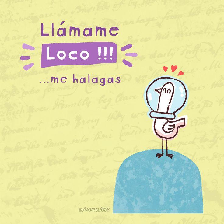 """Llámame  """"Loco"""" ... me halagas"""