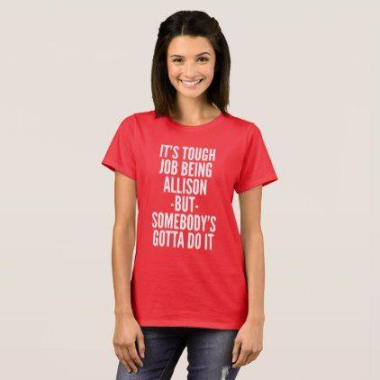 It's tough job being Allison T-Shirt - birthday gifts party celebration custom gift ideas diy