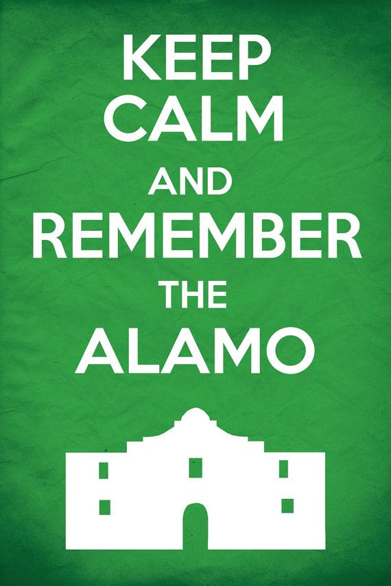 keep calm and remember the alamo vintage poster i texas pinterest texas history texas. Black Bedroom Furniture Sets. Home Design Ideas