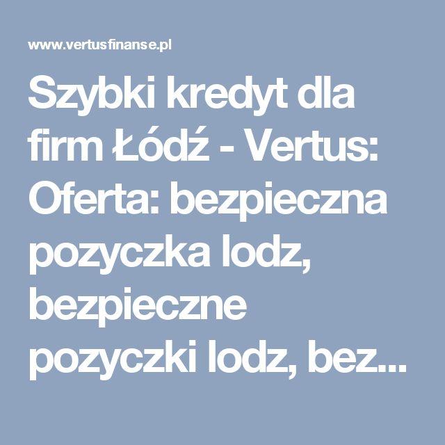 Szybki kredyt dla firm Łódź - Vertus: Oferta: bezpieczna pozyczka lodz, bezpieczne pozyczki lodz, bezpieczny kredyt lodz, dobry kredyt lodz, konsolidacja, konsolidacja lodz, kredyt bankowy lodz, kredyt dla firm, kredyt dla firmy, kredyt dla firmy lodz, kredyt firmowy, kredyt firmowy lodz, kredyt gotówkowy, kredyt gotówkowy lodz, kredyt konsolidacyjny, kredyt konsolidacyjny lodz, kredyt lodz, kredyt od reki lodz, kredyty firmowe, kredyty firmowe lodz, kredyty gotowkowe, kredyty gotowkowe…