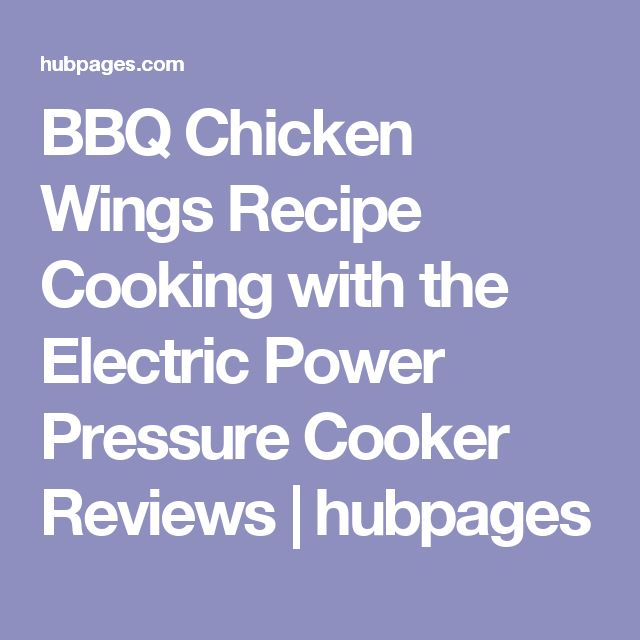 BBQ Chicken Wings Recipe Cooking with the Electric Power Pressure Cooker Reviews | hubpages