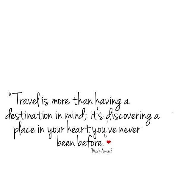 """""""travel is more than having a destination in mind, it's discovering a place in your heart you've never been before"""" {mark amend}"""